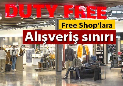 Free Shop'lara alışveriş sınırı geldi