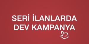 SERİ İLANLARDA DEV KAMPANYA