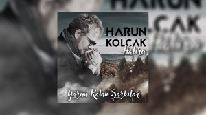 Harun Kolçak'ın yayınlanmayan şarkıları dinleyicileriyle buluşacak